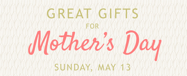 Great Gifts for Mother's Day!